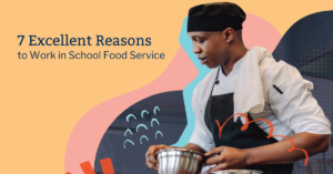 Chef mixing ingredients in a bowl on background of shapes and doodles 7 excellent reasons to work in k-12 school food service